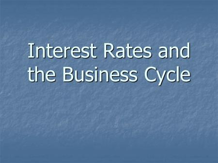 Interest Rates and the Business Cycle