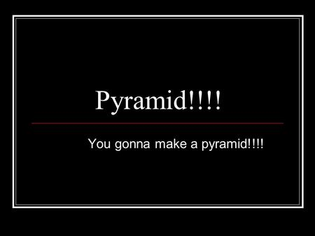 Pyramid!!!! You gonna make a pyramid!!!!. Build a pyramid You need to draw a pyramid with 3 levels The bottom level must have more than 12 small sections.