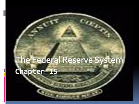 Section 1: Organization of the Federal Reserve System  Government Bank  Established in 1913  Impacts how you spend, invest, and borrow money  Is in.