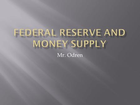 Mr. Odren.  Congress created Fed in 1913 as Central Banking organization.  Major purpose: End periodic financial panics that had occurred in 1800 and.