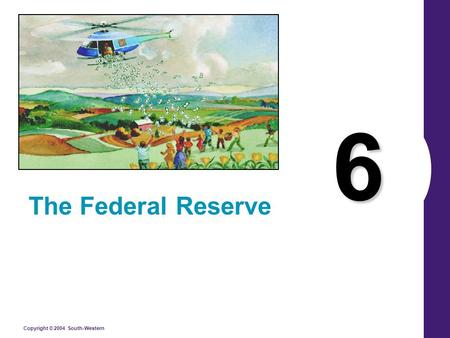 Copyright © 2004 South-Western 6 The Federal Reserve.