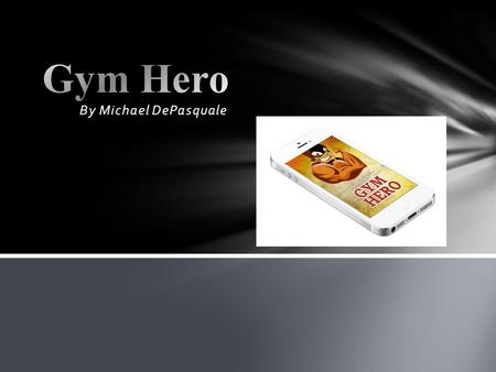 By Michael DePasquale. Gym hero is a workout tracker and fitness diary that allows users to track any type of fitness activity. The app can be used and.