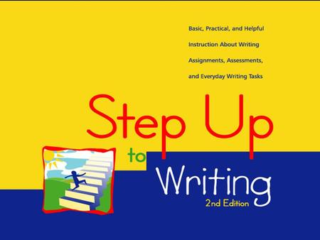 Step Up to Writing Is About the Writing Process Prewriting and Planning Drafting, Revising, and Editing Creating a Final Copy, Proofreading, and Sharing.