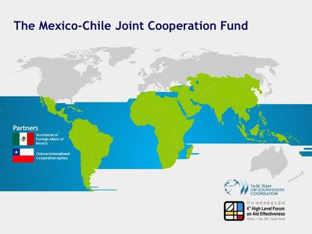 The Mexico-Chile Joint Cooperation Fund Partners Secretariat of Foreign Affairs of Mexico Chilean International Cooperation Agency.