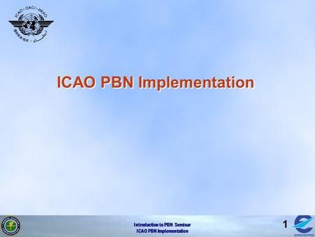 Introduction to PBN Seminar ICAO PBN Implementation 1.