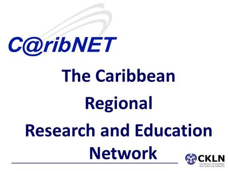 The Caribbean Regional Research and Education Network.