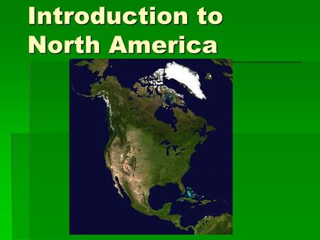 Introduction to North America. Physical: Total Land Area  Area: 9,540,000 square miles.