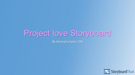 Project love Storyboard By Aminatta Sylva 12H. Opening shot This will be our production logo, which stands for the first letters of our names. This will.