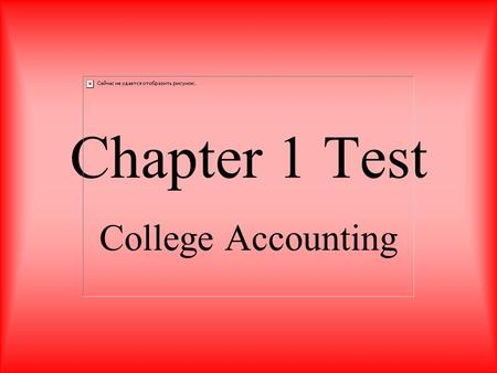 Chapter 1 Test College Accounting. Question: An organization in which basic resources (inputs), such as materials and labor, are assembled and processed.