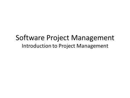 Software Project Management Introduction to Project Management.