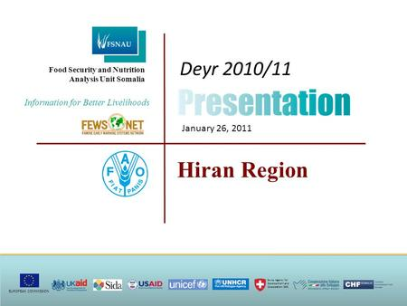 Hiran Region Deyr 2010/11 January 26, 2011 Information <strong>for</strong> Better Livelihoods Food Security and Nutrition Analysis Unit Somalia EUROPEAN COMMISSION Swiss.