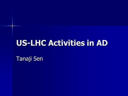 US-LHC Activities in AD Tanaji Sen. Overview Overview The LHC The LHC US-LHC Construction Project US-LHC Construction Project US-LARP Goals and Activities.
