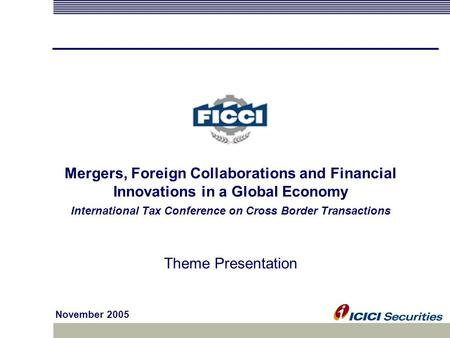 Mergers, Foreign Collaborations and Financial Innovations <strong>in</strong> a Global Economy International Tax Conference on Cross Border Transactions Theme Presentation.