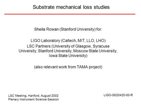 Substrate mechanical loss studies Sheila Rowan (Stanford University) for: LIGO Laboratory (Caltech, MIT, LLO, LHO) LSC Partners (University of Glasgow,