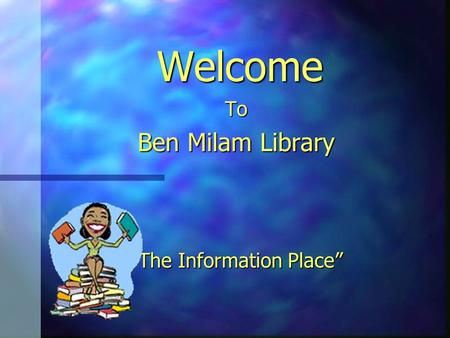 "Welcome To Ben Milam Library ""The Information Place"""