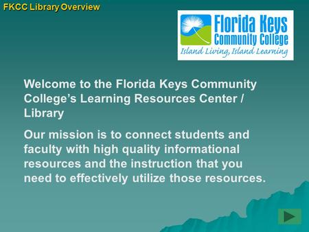 FKCC Library Overview Welcome to the Florida Keys Community College's Learning Resources Center / Library Our mission is to connect students and faculty.