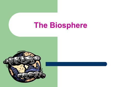 The Biosphere. Earth: A Living Planet General Vocabulary Ecology: The study of how living organisms interact with each other and with their surroundings.