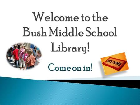 Come on in!.  Welcome to our library! I will be taking you on a tour and give you information that will help you successfully navigate the use of the.