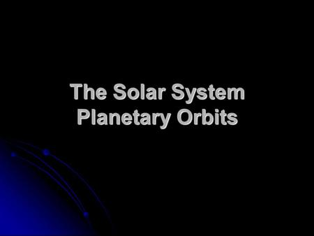 The Solar System Planetary Orbits