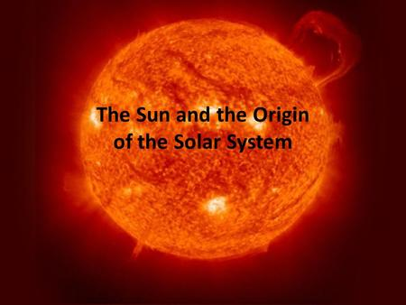 The Sun and the Origin of the Solar System. Mid-sized, G-type main sequence star Distance: 1 AU = 150 million km away Size: Actual radius 700,000 km =