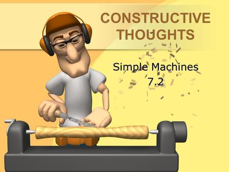 CONSTRUCTIVE THOUGHTS Simple Machines 7.2. Six Types of Simple Machines leverpulley wheel and axle inclined plane screwwedge.