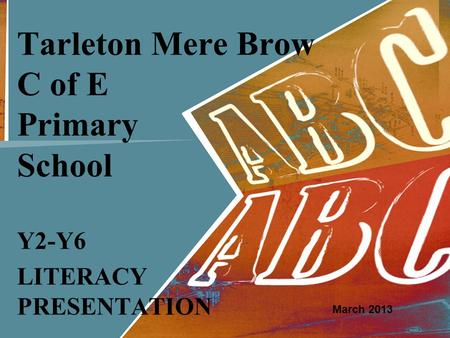 Tarleton Mere Brow C of E Primary School Y2-Y6 LITERACY PRESENTATION March 2013.