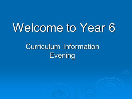 Welcome to Year 6 Curriculum Information Evening.