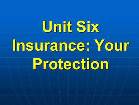 Unit Six Insurance: Your Protection. Questions to be Answered: Why have insurance? Why have insurance? What is risk management? What is risk management?