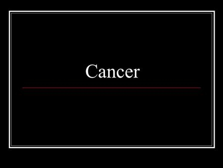 Cancer. What is cancer? Simply put, cancer is cell division that happens uncontrollably. If a cell does not receive a signal to stop dividing, unchecked.