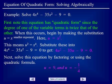 Table of Contents First note this equation has quadratic form since the degree of one of the variable terms is twice that of the other. When this occurs,