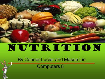 Nutrition By Connor Lucier and Mason Lin Computers 8.