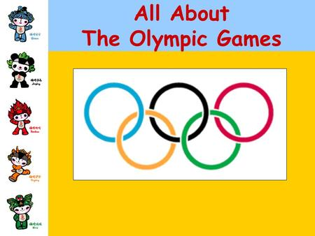 All About The Olympic Games. The Olympic Games Where will The Olympic Games be held in 2008? Beijing, China.