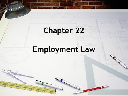 Chapter 22 Employment Law Definitions Employment - a legal relationship based on a contract that calls for one to be paid for working under another's.