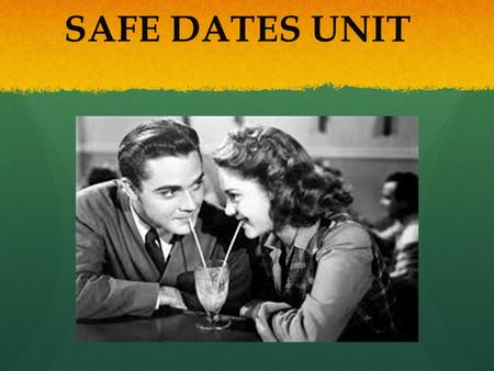 SAFE DATES UNIT.