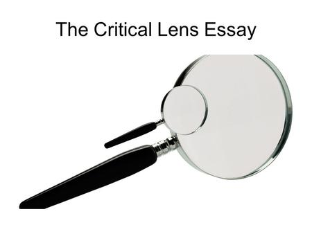 The Critical Lens Essay. What is the format? (Part 4 of the Regents Exam in English) Your tasks: –Read and interpret a statement or quotation –Write a.