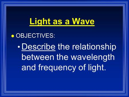 Light as a Wave OBJECTIVES: