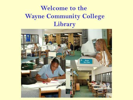 Welcome to the Wayne Community College Library. Library Hours Monday – Thursday 7:45 am - 9:00 pm Friday 7:45 am – 4:00 pm.