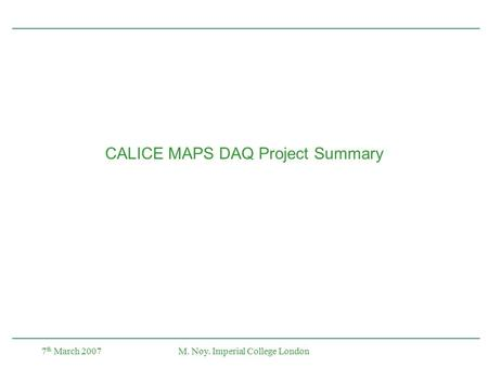 7 th March 2007M. Noy. Imperial College London CALICE MAPS DAQ Project Summary.
