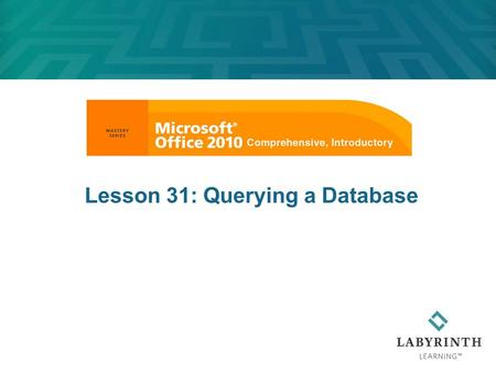Lesson 31: Querying a Database. 2 Learning Objectives After studying this lesson, you will be able to:  Create, save, and run select queries  Design.