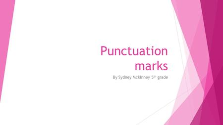 Punctuation marks By Sydney Mckinney 5 th grade. Period This punctuation mark is placed at the end of a sentence. For example: The school bus will be.