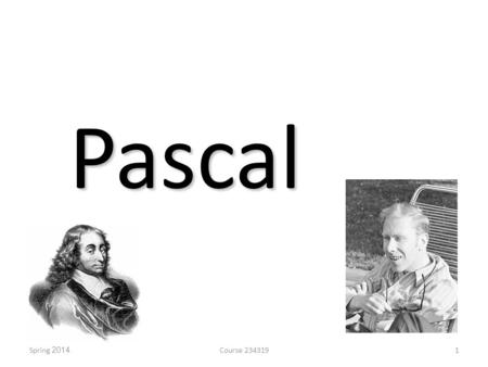 Pascal Course 234319Spring 20141. Introduction Designed: 1968/9 by Niklaus Wirth Published: 1970 Imperative, structural, procedural Static and strong.
