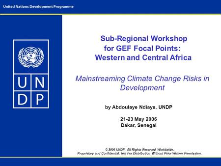 Sub-Regional Workshop for GEF Focal Points: Western and Central Africa Mainstreaming Climate Change Risks in Development by Abdoulaye Ndiaye, UNDP 21-23.