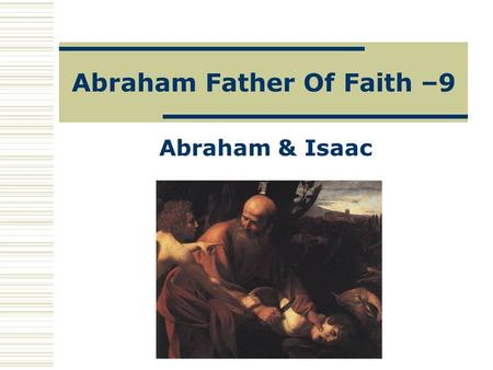 Abraham Father Of Faith –9 Abraham & Isaac. The Site Of The Sacrifice This large rock, is supposed to be the pace where Abraham sacrificed Isaac. Jews.