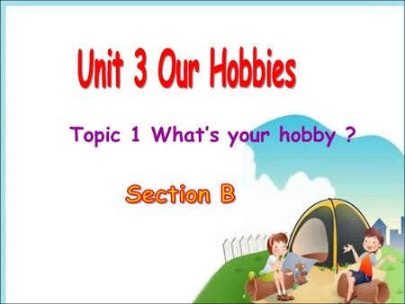 Topic 1 What's your hobby ? Step1 Revision A: What's your hobby? B: I like walk a pet dog running 1.Talk about our hobbies I enjoy doing… I love doing…