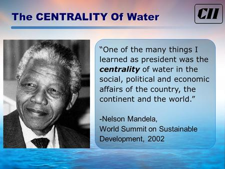"""One of the many things I learned as president was the centrality of <strong>water</strong> <strong>in</strong> the social, political and economic affairs of the country, the continent."