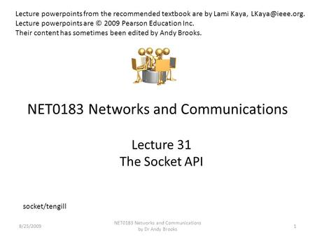 NET0183 Networks and Communications Lecture 31 The Socket API 8/25/20091 NET0183 Networks and Communications by Dr Andy Brooks Lecture powerpoints from.