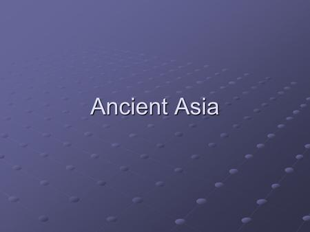 Ancient Asia.