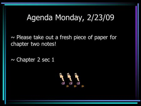 Agenda Monday, 2/23/09 ~ Please take out a fresh piece of paper for chapter two notes! ~ Chapter 2 sec 1.