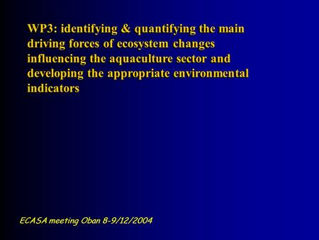 WP3: identifying & quantifying the main driving forces of ecosystem changes influencing the aquaculture sector and developing the appropriate environmental.