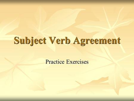Subject Verb Agreement A Review Of The Rules With Practice Exercises
